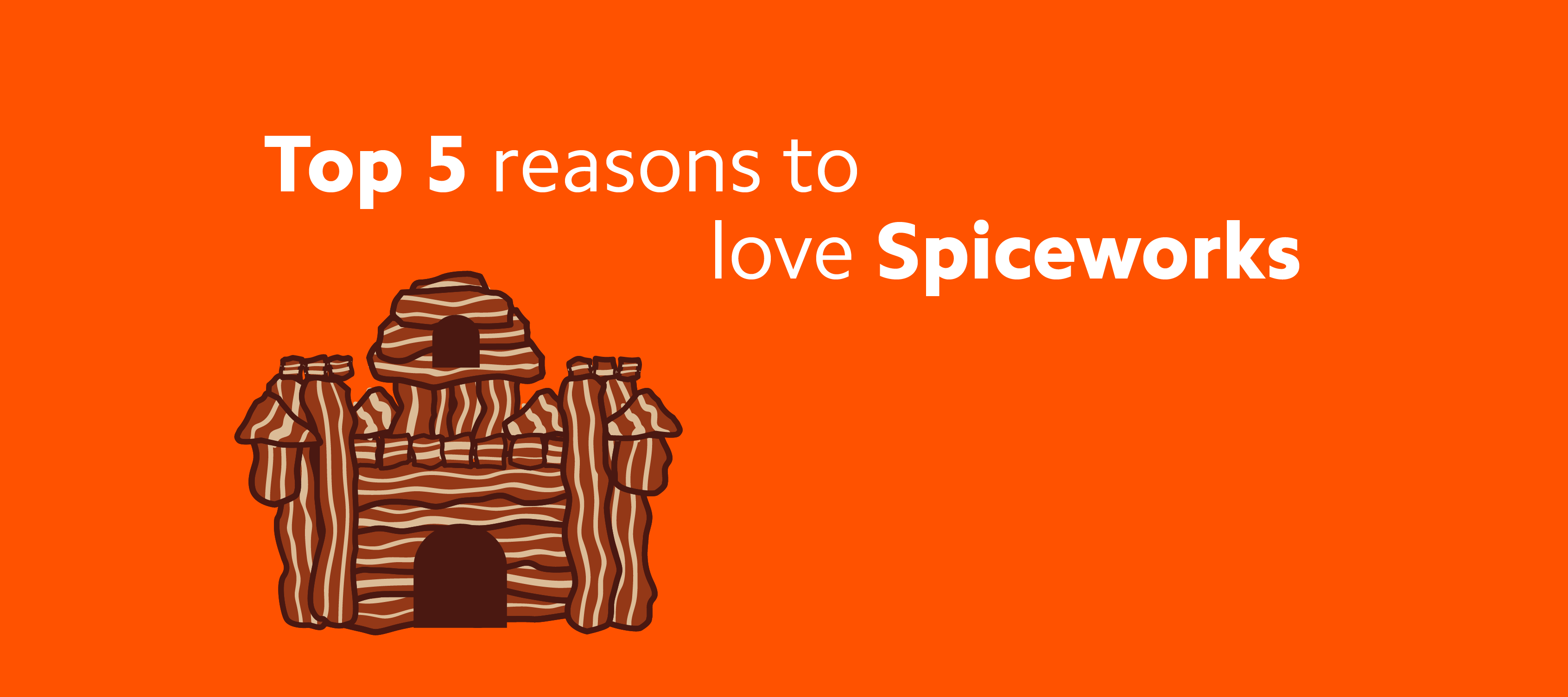 Top 5 reasons to love Spiceworks